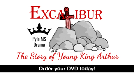 "Pyle Middle School Drama Presents ""Excalibur""."